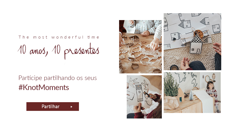 The most wonderful time | 10 anos, 10 presentes | Participe partilhando os seus #KnotMoments